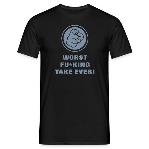 Worst fu*king take ever! - Men's T-Shirt