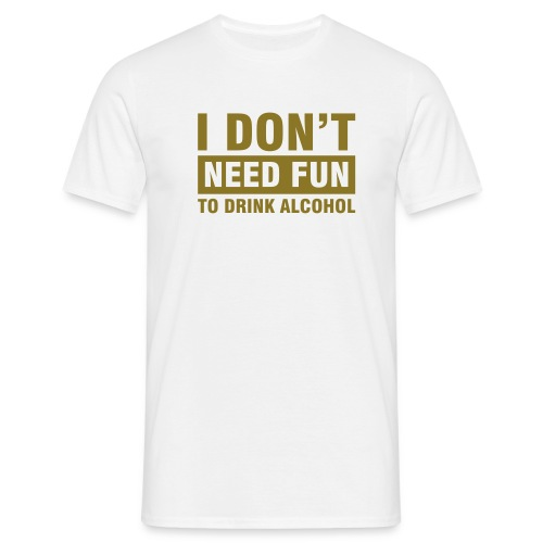 I DON`T  NEED FEN TO DRINK ALCOHOL - Herre-T-shirt
