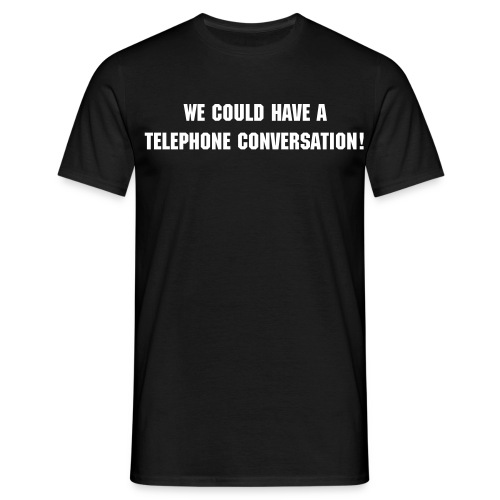 We Could Have A Telephone Conversation (With URL) - Men's T-Shirt