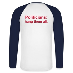 Politicians: hang them all. L/S - Men's Long Sleeve Baseball T-Shirt