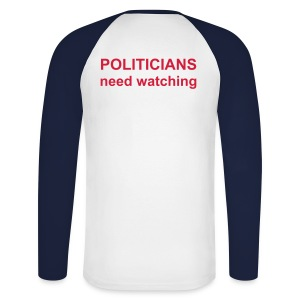 Politicians need watching. L/S - Men's Long Sleeve Baseball T-Shirt