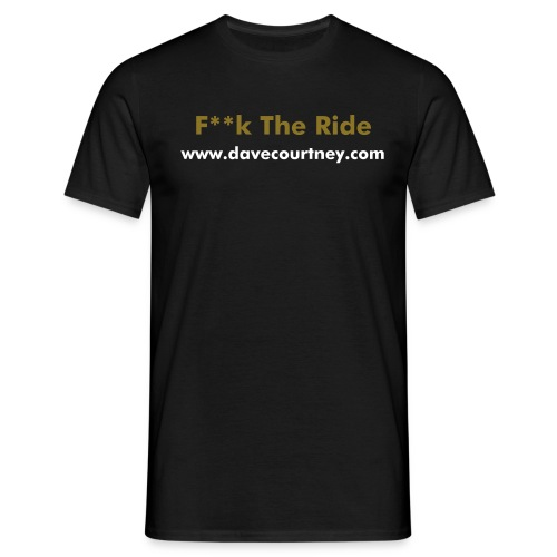 F**k The Ride - Men's T-Shirt