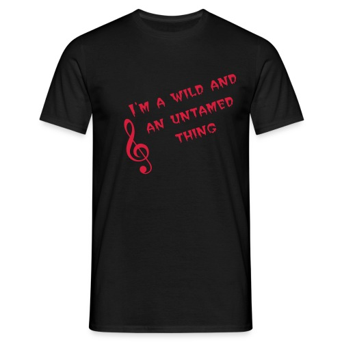 Wild and an Untamed Thing - Men's T-Shirt
