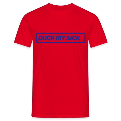 Duck my Sick - Männer T-Shirt