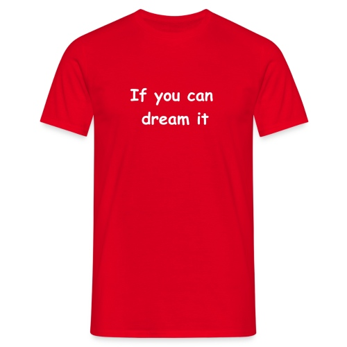 If you can dream it... - Männer T-Shirt