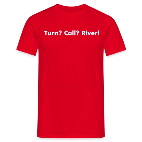 Turn? Call? River! [T-Shirt] R - Männer T-Shirt