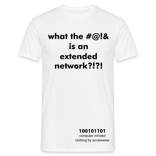 'what the #@!& is an extended network?!?!' - white comfort fit - Men's T-Shirt