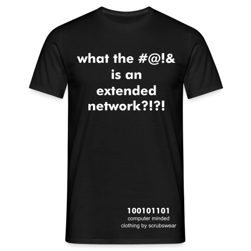 'what the #@!& is an extended network?!?!' - black comfort fit - Men's T-Shirt