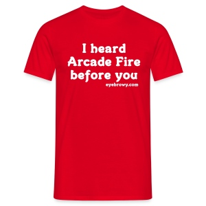 i heard arcade fire before you - Men's T-Shirt