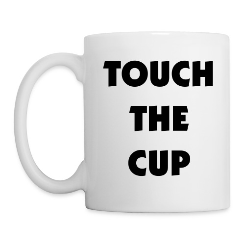 Touch The Cup Cup - Mug