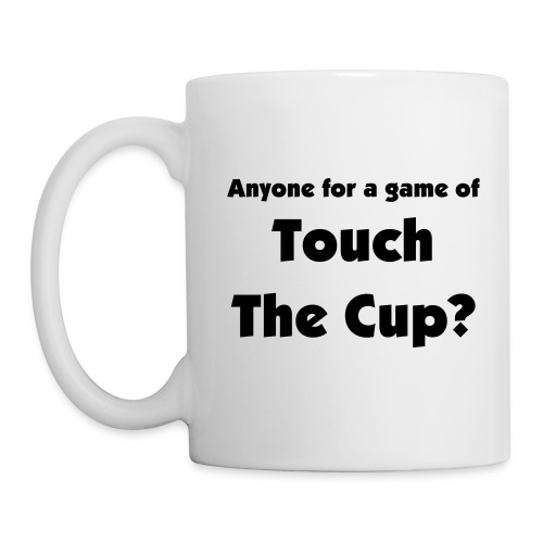 Anyone for a game of Touch The Cup Cup - Mug
