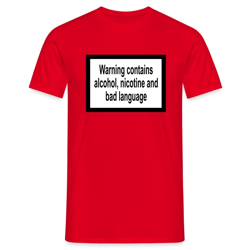 Warning contains alcohol, nicotine and bad language - Men's T-Shirt