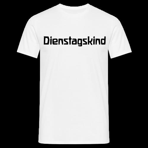 Dienstagskind - Männer T-Shirt