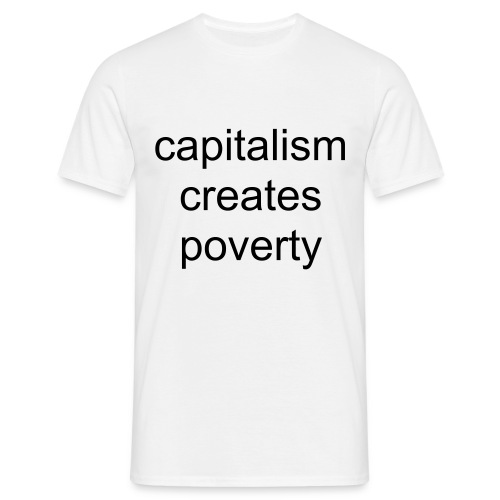 capitalism creates poverty T shirt - Men's T-Shirt