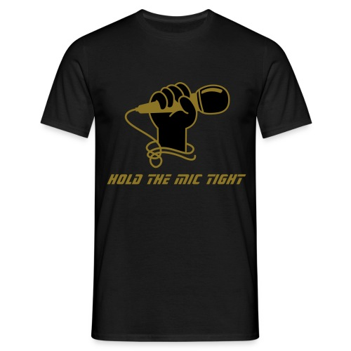 Hold The Mic Tight - Männer T-Shirt