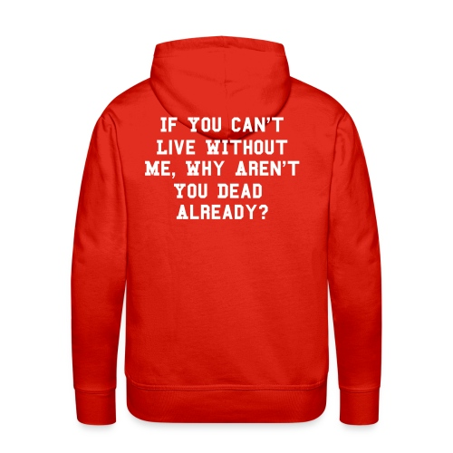 Can't Live Without Me - Men's Premium Hoodie