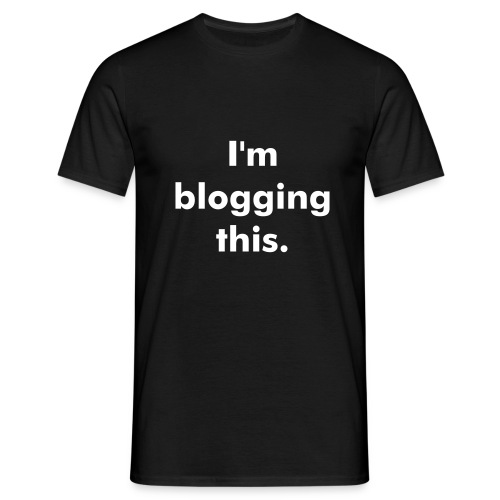 I'm blogging this. - Männer T-Shirt