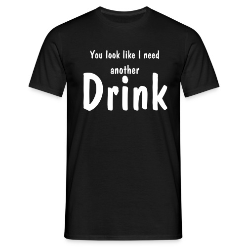 you look like I need another drink - T-shirt herr