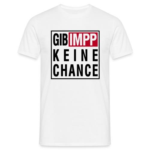 GIB IMPP KEINE CHANCE - Männer T-Shirt