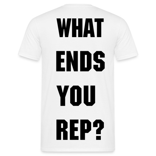 WHAT ENDS YOU REP? (WHITE) - Men's T-Shirt