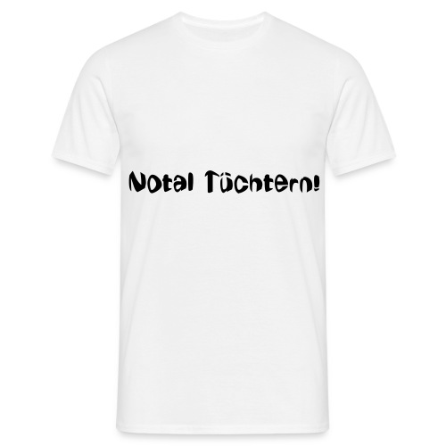 Notal Tüchtern - Männer T-Shirt