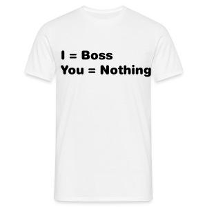I Boss, You Nothing - Mannen T-shirt