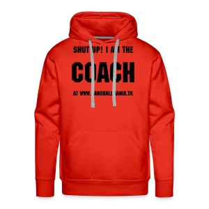 shut up! i'm the coach at www.handballmania.tk - Men's Premium Hoodie