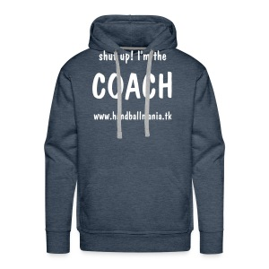 shut up! i'm the coach sweater - Men's Premium Hoodie