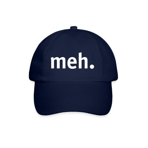 meh. - Baseball Cap