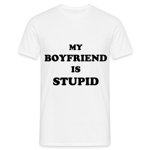 MY BOYFRIEND IS STUPID - white - Men's T-Shirt
