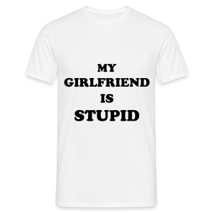 MY GIRLFRIEND IS STUPID - white - Men's T-Shirt