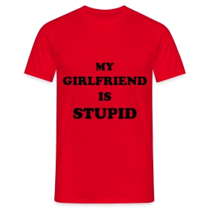 MY GIRLFRIEND IS STUPID - red - Men's T-Shirt