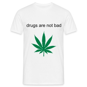 drugs are not bad - Men's T-Shirt
