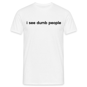 i see dumb people - Men's T-Shirt