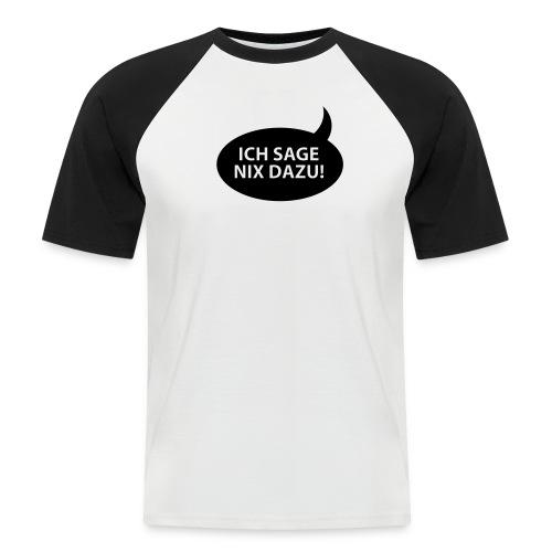 Ich sage nix dazu! - Männer Baseball-T-Shirt
