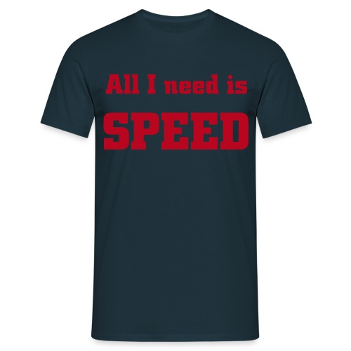 All I need is SPEED - Männer T-Shirt