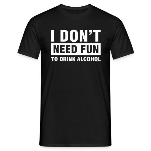 I don`t need fun - T-skjorte for menn