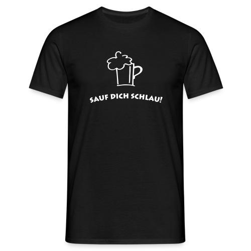 Sauf dich Schlau T-Shirt - Männer T-Shirt