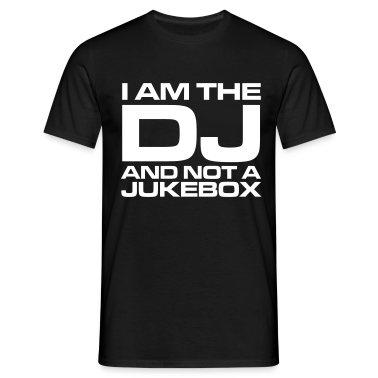 Black I am the DJ and not a jukebox T-Shirts