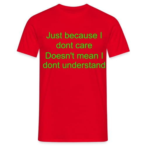 Dont Care! - Men's T-Shirt