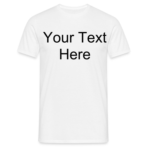 Your text shirt! - Men's T-Shirt