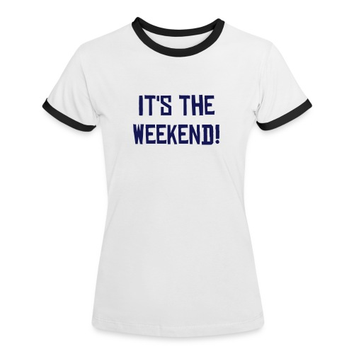 It's the weekend! - Ladies - Women's Ringer T-Shirt