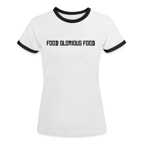 Food, Glorious Food! - Women's Ringer T-Shirt