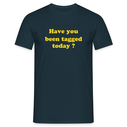 Have you been tagged today ? - Männer T-Shirt
