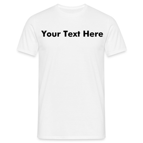 What You Want T - Men's T-Shirt