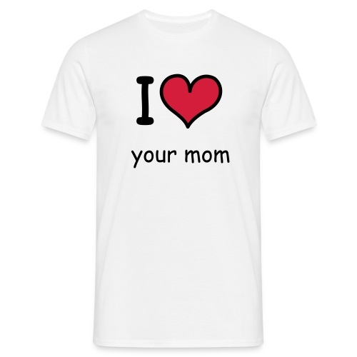 I love your mom - T-skjorte for menn