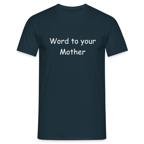 Word to your Mother - Men's T-Shirt