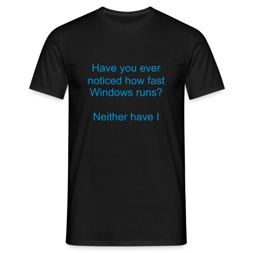 Have you ever noticed how fast Windows runs? Neither have I. - T-skjorte for menn