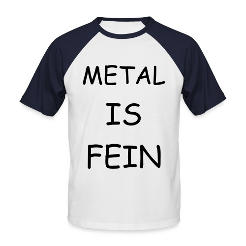 Metal is fein - Männer Baseball-T-Shirt
