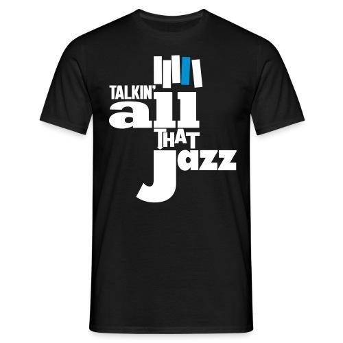 Talkin all that Jazz - Männer T-Shirt